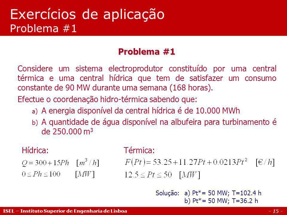 - 16 - ISEL – Instituto Superior de Engenharia de Lisboa Problema #2 É necessário satisfazer um diagrama de carga de 200 MW durante a próxima semana.