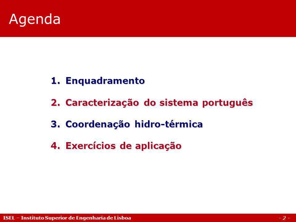 - 3 - Enquadramento ISEL – Instituto Superior de Engenharia de Lisboa Coordenação hidro-térmica A coordenação dum sistema hidroeléctrico é geralmente mais complexa do que a gestão de um sistema puramente térmico.