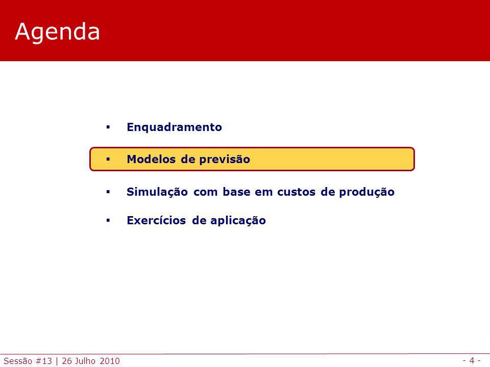 - 4 - Sessão #13 | 26 Julho 2010 Agenda Enquadramento Modelos de previsão Simulação com base em custos de produção Exercícios de aplicação