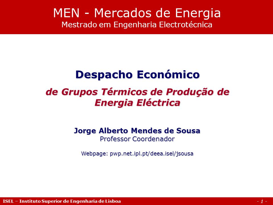 - 2 - Agenda ISEL – Instituto Superior de Engenharia de Lisboa 1.Enquadramento 2.Fundamentos técnicos e económicos da produção de energia eléctrica 3.O Despacho Económico: Formulação e solução do problema 4.Exemplos de aplicação