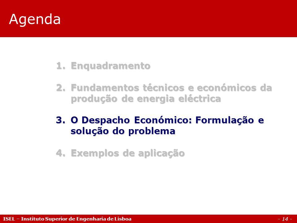 - 14 - Agenda ISEL – Instituto Superior de Engenharia de Lisboa 1.Enquadramento 2.Fundamentos técnicos e económicos da produção de energia eléctrica 3