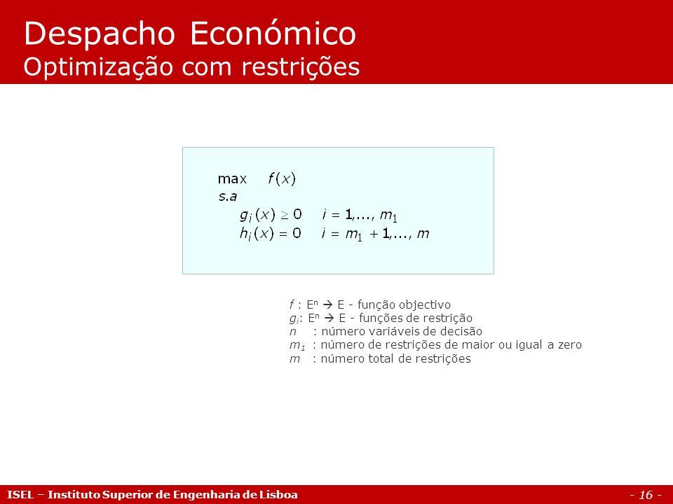 - 16 - Despacho Económico Optimização com restrições ISEL – Instituto Superior de Engenharia de Lisboa f : E n E - função objectivo g i : E n E - funç