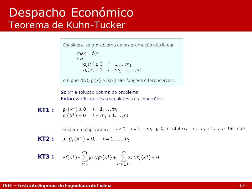 - 17 - Despacho Económico Teorema de Kuhn-Tucker ISEL – Instituto Superior de Engenharia de Lisboa Considere se o problema de programação não linear e