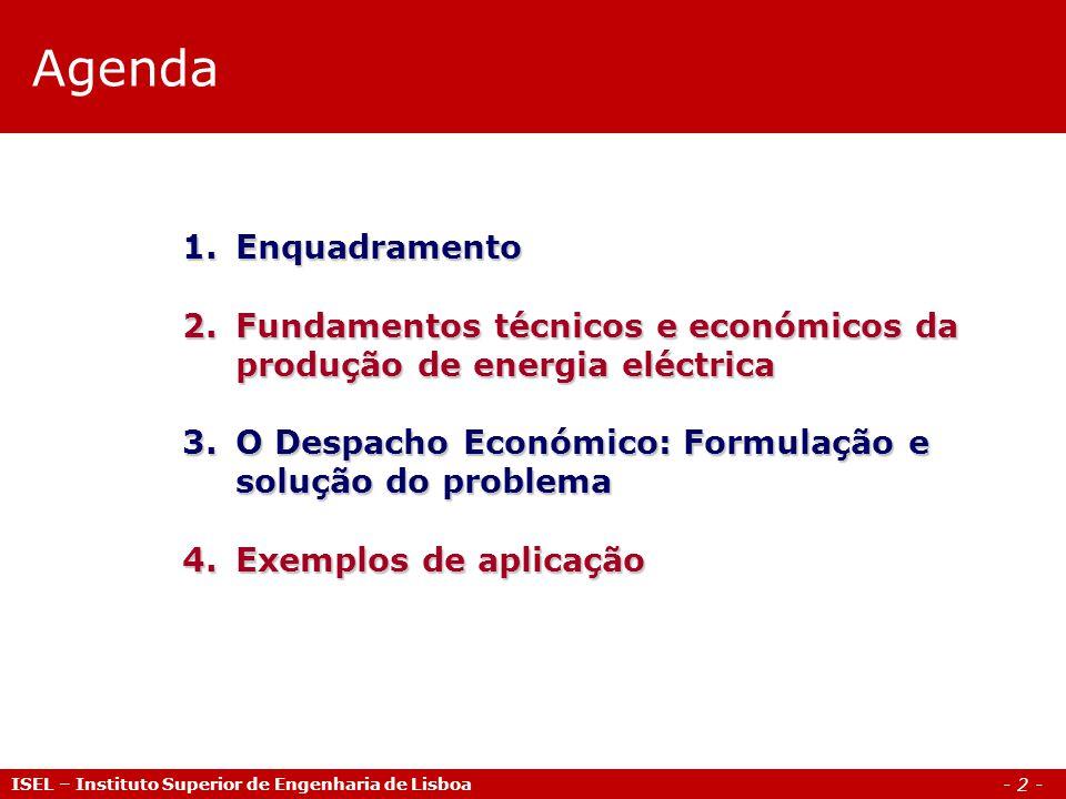 - 2 - Agenda ISEL – Instituto Superior de Engenharia de Lisboa 1.Enquadramento 2.Fundamentos técnicos e económicos da produção de energia eléctrica 3.