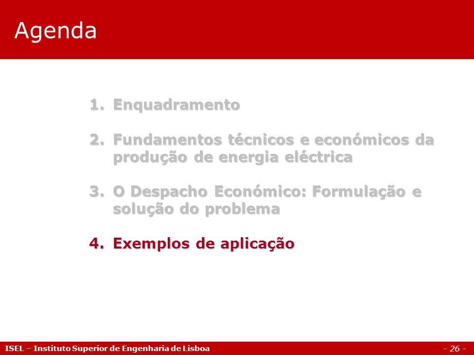- 26 - Agenda ISEL – Instituto Superior de Engenharia de Lisboa 1.Enquadramento 2.Fundamentos técnicos e económicos da produção de energia eléctrica 3