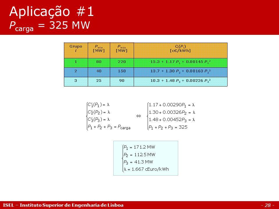 - 28 - Aplicação #1 P carga = 325 MW ISEL – Instituto Superior de Engenharia de Lisboa