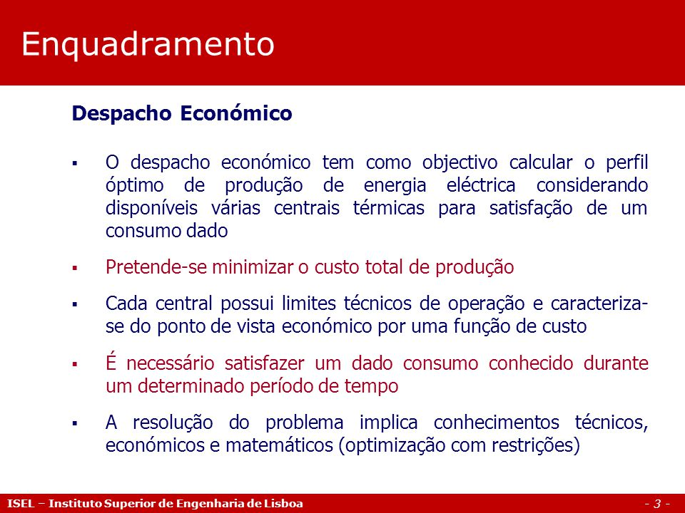 - 14 - Agenda ISEL – Instituto Superior de Engenharia de Lisboa 1.Enquadramento 2.Fundamentos técnicos e económicos da produção de energia eléctrica 3.O Despacho Económico: Formulação e solução do problema 4.Exemplos de aplicação