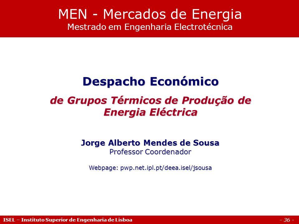 - 36 - ISEL – Instituto Superior de Engenharia de Lisboa Despacho Económico de Grupos Térmicos de Produção de Energia Eléctrica Jorge Alberto Mendes d