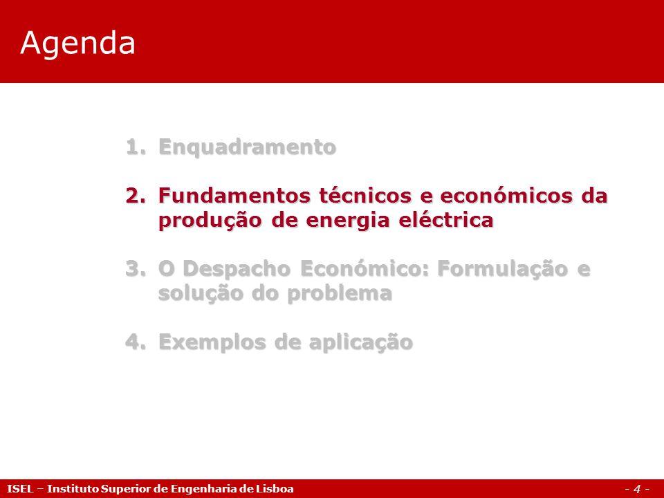 - 4 - Agenda ISEL – Instituto Superior de Engenharia de Lisboa 1.Enquadramento 2.Fundamentos técnicos e económicos da produção de energia eléctrica 3.