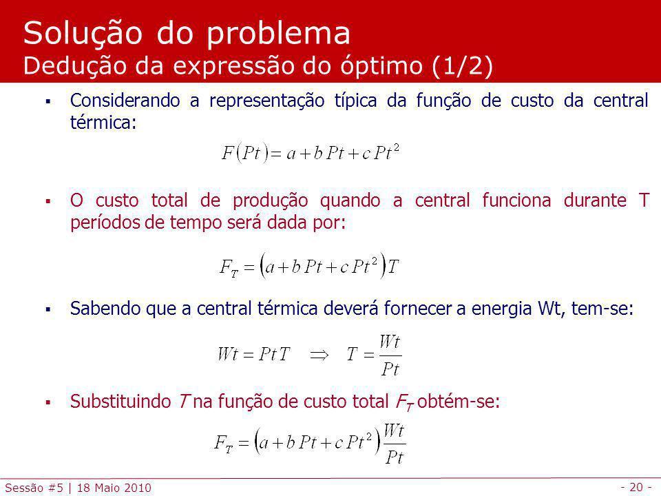 - 20 - Sessão #5 | 18 Maio 2010 Solução do problema Dedução da expressão do óptimo (1/2) Considerando a representação típica da função de custo da cen