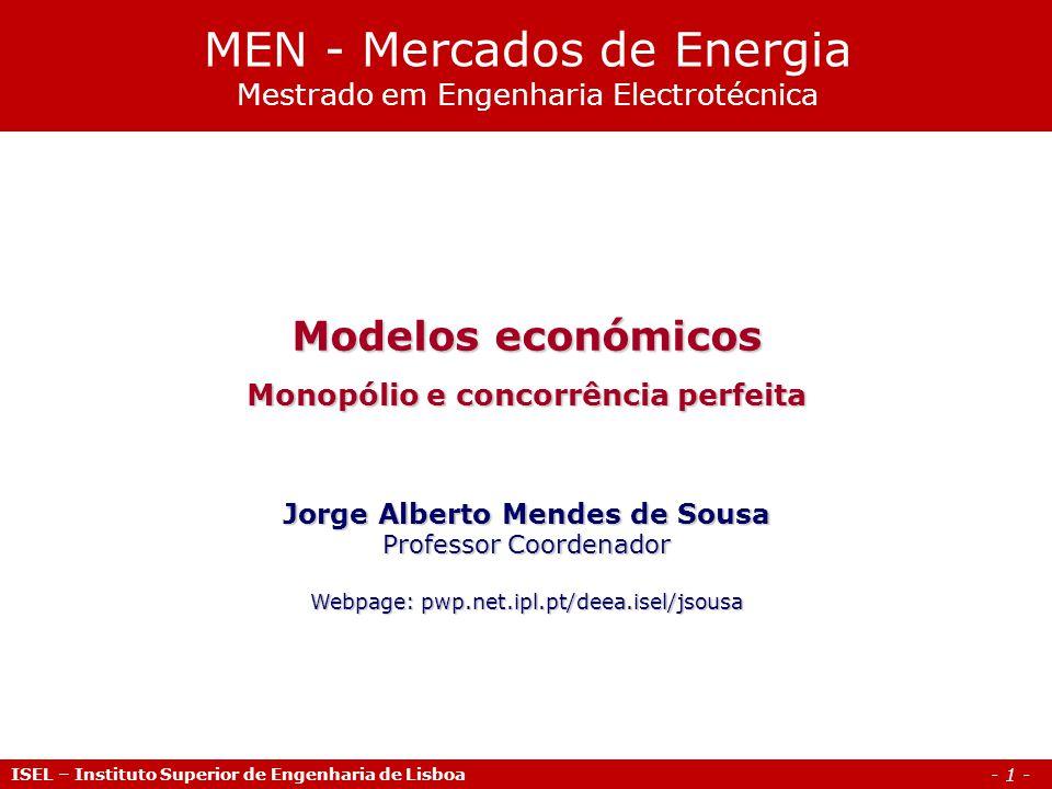- 2 - Agenda ISEL – Instituto Superior de Engenharia de Lisboa 1.Enquadramento 2.Concorrência perfeita 3.Monopólio 4.Aplicações
