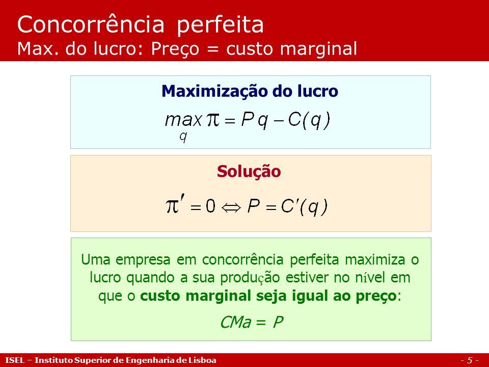 - 6 - ISEL – Instituto Superior de Engenharia de Lisboa Concorrência perfeita Equilíbrio concorrencial é eficiente Excedente do consumidor Excedente do produtor Bem estar social +