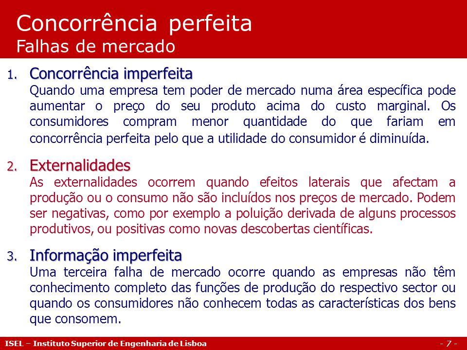- 7 - ISEL – Instituto Superior de Engenharia de Lisboa Concorrência perfeita Falhas de mercado 1.