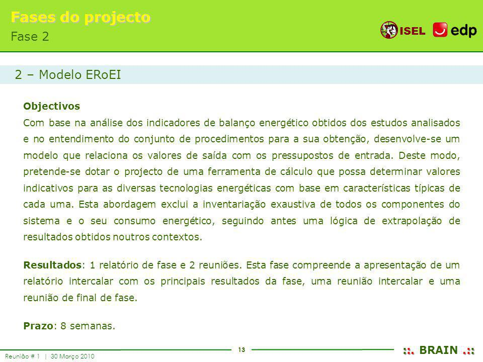 13 ISEL ::..:: ::. BRAIN.:: Reunião # 1 | 30 Março 2010 Fases do projecto Fase 2 Objectivos Com base na análise dos indicadores de balanço energético