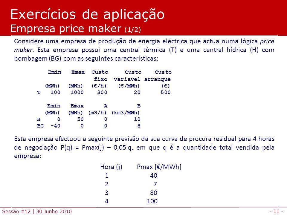 - 11 - Sessão #12 | 30 Junho 2010 Considere uma empresa de produção de energia eléctrica que actua numa lógica price maker.