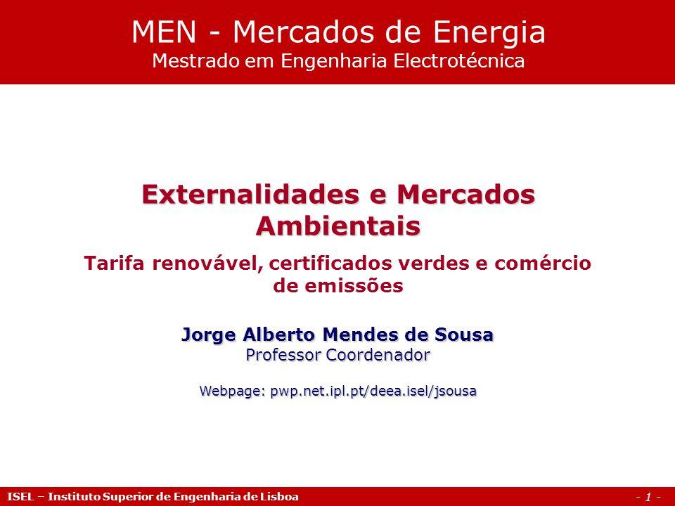- 1 - Externalidades e Mercados Ambientais Tarifa renovável, certificados verdes e comércio de emissões Jorge Alberto Mendes de Sousa Professor Coorde