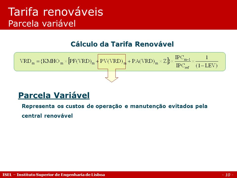 - 10 - Parcela Variável Representa os custos de operação e manutenção evitados pela central renovável Cálculo da Tarifa Renovável Tarifa renováveis Pa