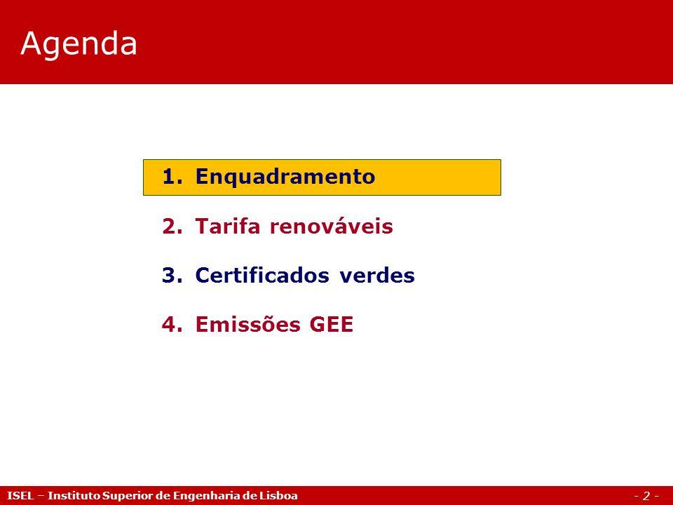 - 2 - Agenda 1.Enquadramento 2.Tarifa renováveis 3.Certificados verdes 4.Emissões GEE ISEL – Instituto Superior de Engenharia de Lisboa