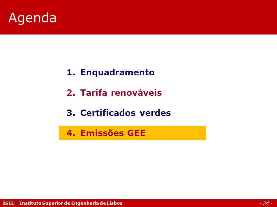 - 24 - Agenda 1.Enquadramento 2.Tarifa renováveis 3.Certificados verdes 4.Emissões GEE ISEL – Instituto Superior de Engenharia de Lisboa