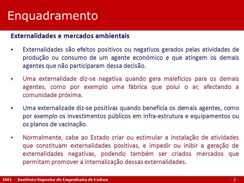 - 3 - Enquadramento ISEL – Instituto Superior de Engenharia de Lisboa Externalidades e mercados ambientais Externalidades são efeitos positivos ou neg