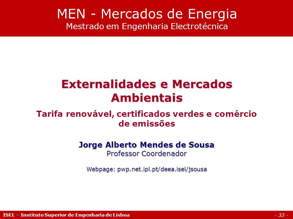 - 33 - Externalidades e Mercados Ambientais Tarifa renovável, certificados verdes e comércio de emissões Jorge Alberto Mendes de Sousa Professor Coord