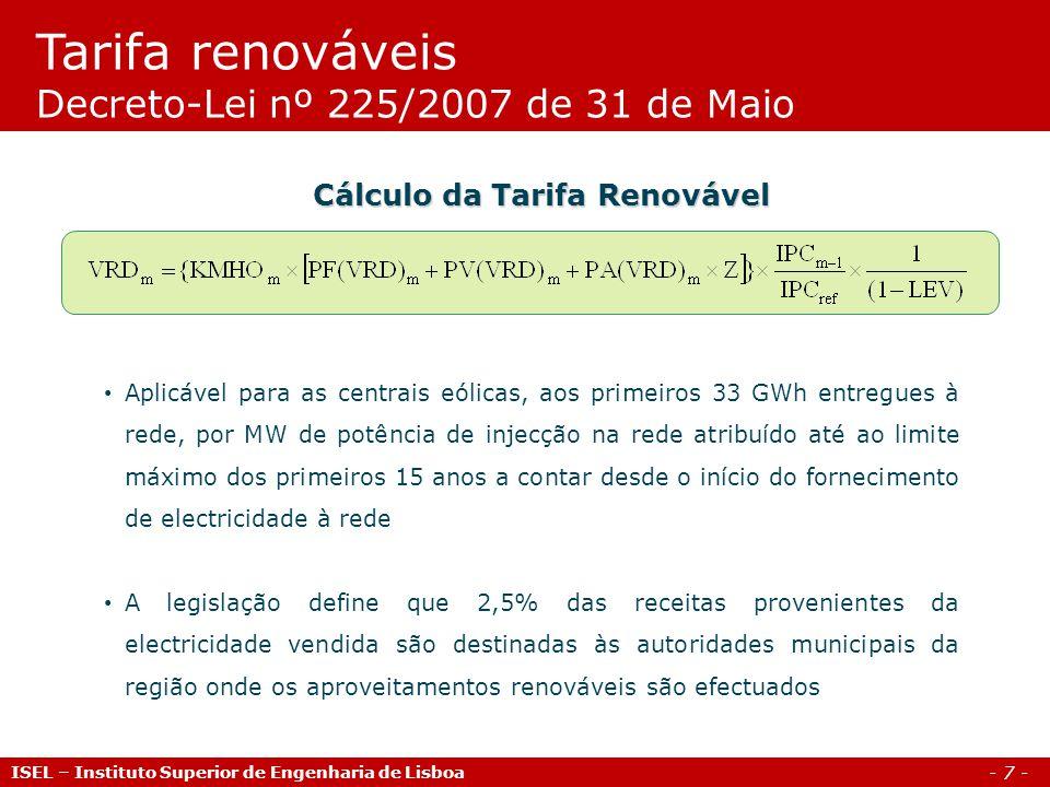 - 8 - KMHO Coeficiente que modula os valores da parcela fixa, variável e ambiental em função do posto horário em que a electricidade tenha sido fornecida: pc - ponta e cheia; v - vazio Cálculo da Tarifa Renovável Centrais HídricasRestantes instalações KMHO PC 1,15 1,25 KMHO V 0,800,65 Tarifa renováveis Modulação ponta/cheia (pc) e vazio (v) ISEL – Instituto Superior de Engenharia de Lisboa