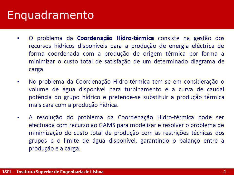 - 4 - Exemplo de aplicação Coordenação Hidro-térmica ISEL – Instituto Superior de Engenharia de Lisboa Considere-se uma central hídrica (h) e uma central térmica (t) com as seguintes características: Q h (P h ) = 10 + 5 P h [km 3 /h] ; 0 Ph 50 [MW] C t (P t ) = 53.25 + 11.27 P t + 0.0213 P t 2 [/h] ; 20 Pt 100 [MW] O volume de água disponível para turbinamento na central hídrica está limitado a 150 km 3.