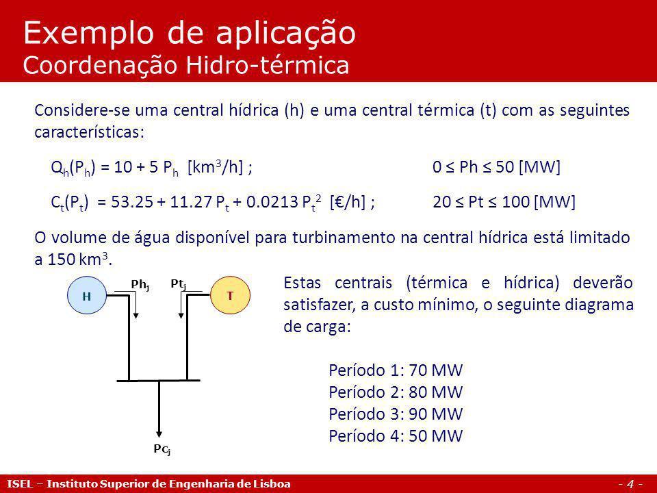 - 5 - ISEL – Instituto Superior de Engenharia de Lisboa * COORDENACAO HIDROTERMICA com um grupo termico e um grupo * hidrico cuja producao esta limitada pelo volume de agua * disponivel para turbinamento SETS j indice dos periodos de tempo /1*4/ g indice dos geradores t:termico e h: hidrico /t,h/ TABLE Gen(g,*) caracteristicas dos grupos geradores PMIN PMAX a b c * (MW) (MW) (/h) (/MWh) (/MWh2) t 20 100 53.25 11.27 0.0213 * (MW) (MW) (m3/h) (m3/MWh) h 0 50 10 5 ; Programação em GAMS (1/3)