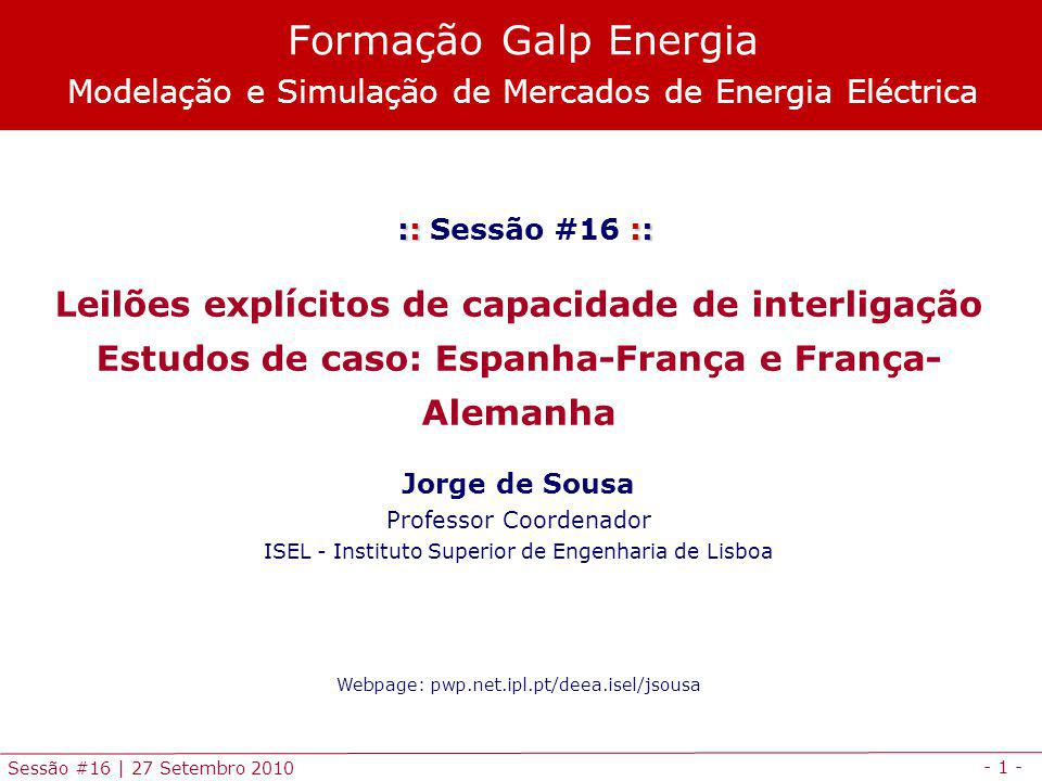 - 1 - Sessão #16 | 27 Setembro 2010 :: :: :: Sessão #16 :: Leilões explícitos de capacidade de interligação Estudos de caso: Espanha-França e França-