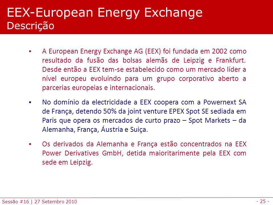 - 25 - Sessão #16 | 27 Setembro 2010 EEX-European Energy Exchange Descrição A European Energy Exchange AG (EEX) foi fundada em 2002 como resultado da