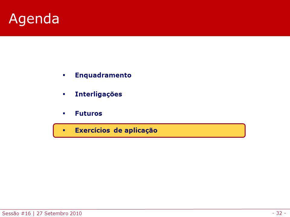 - 32 - Sessão #16 | 27 Setembro 2010 Agenda Enquadramento Interligações Futuros Exercícios de aplicação