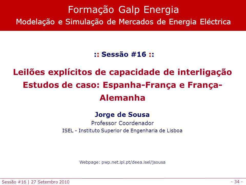 - 34 - Sessão #16 | 27 Setembro 2010 :: :: :: Sessão #16 :: Leilões explícitos de capacidade de interligação Estudos de caso: Espanha-França e França-