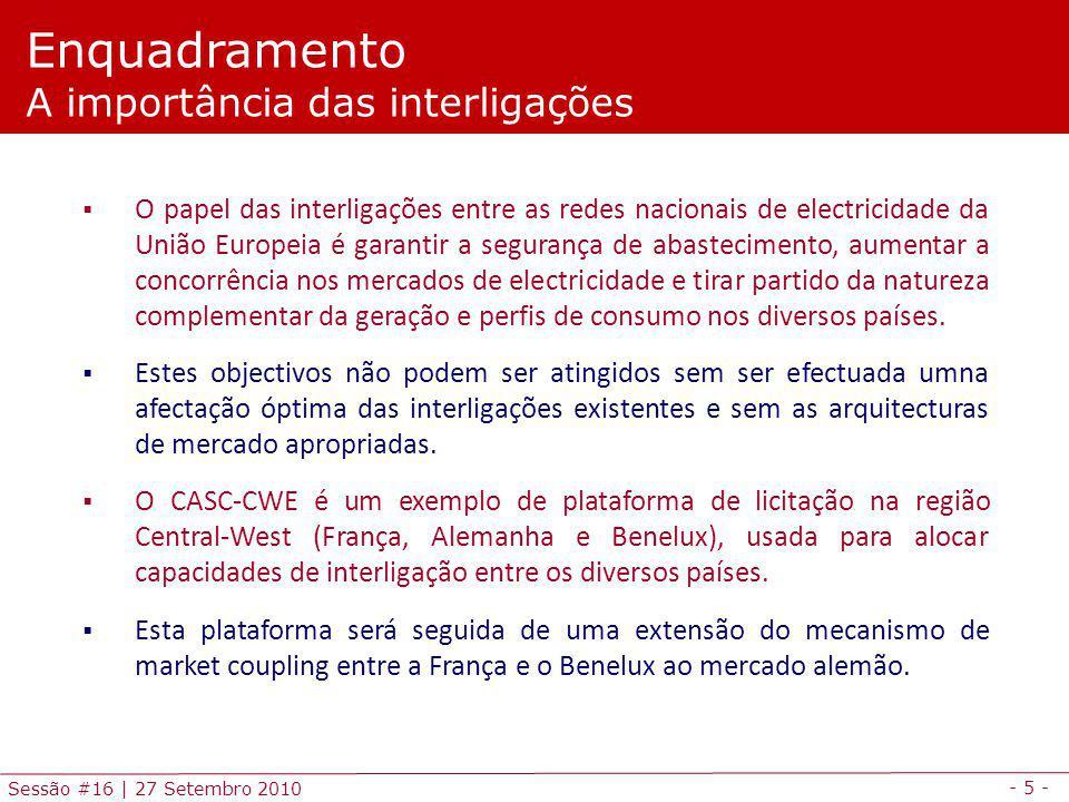 - 5 - Sessão #16 | 27 Setembro 2010 O papel das interligações entre as redes nacionais de electricidade da União Europeia é garantir a segurança de ab
