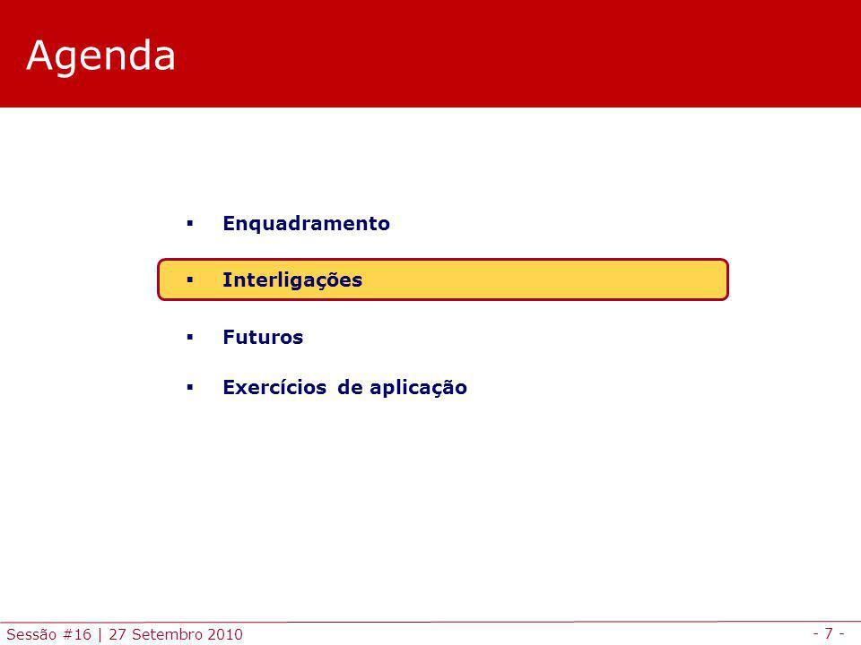- 7 - Sessão #16 | 27 Setembro 2010 Agenda Enquadramento Interligações Futuros Exercícios de aplicação