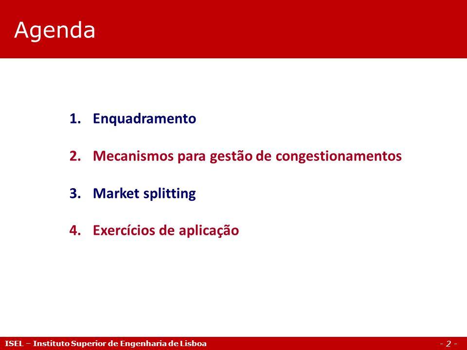 - 2 - Agenda ISEL – Instituto Superior de Engenharia de Lisboa 1.Enquadramento 2.Mecanismos para gestão de congestionamentos 3.Market splitting 4.Exercícios de aplicação