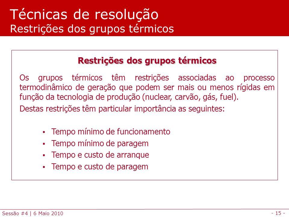 - 15 - Sessão #4 | 6 Maio 2010 Técnicas de resolução Restrições dos grupos térmicos Restrições dos grupos térmicos Os grupos térmicos têm restrições a