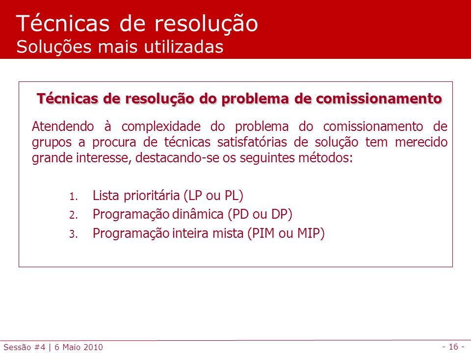 - 16 - Sessão #4 | 6 Maio 2010 Técnicas de resolução Soluções mais utilizadas Técnicas de resolução do problema de comissionamento Atendendo à complex