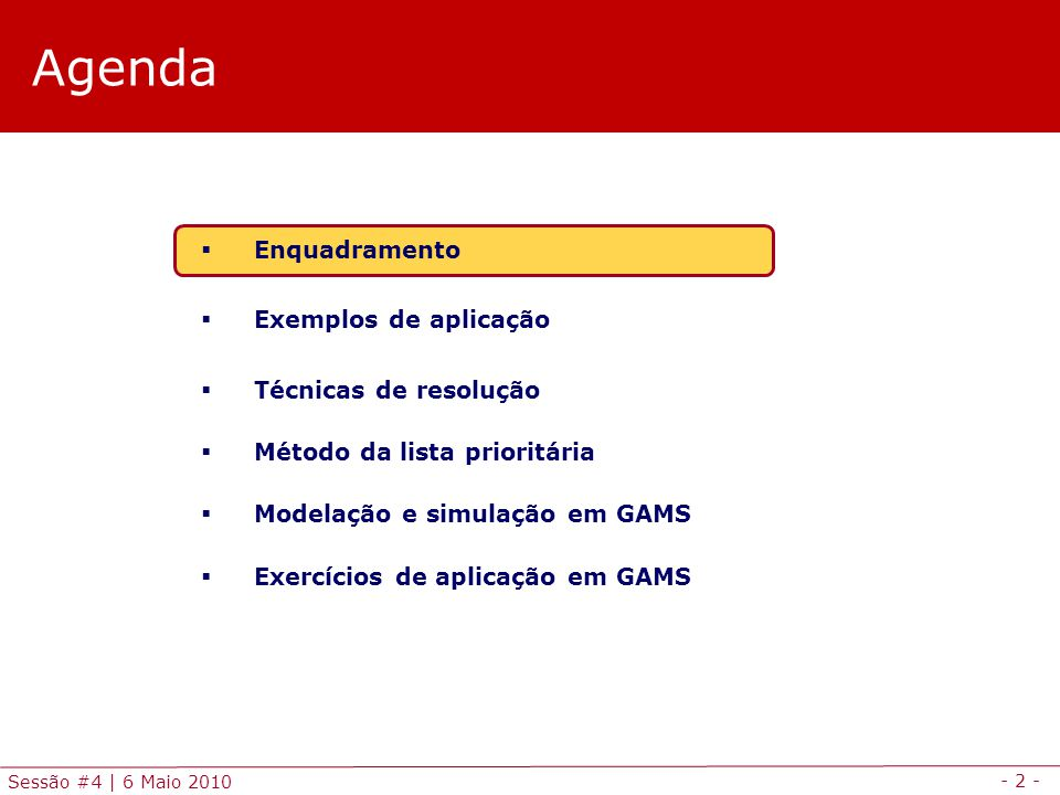 - 13 - Sessão #4   6 Maio 2010 Agenda Enquadramento Exemplos de aplicação Técnicas de resolução Método da lista prioritária Modelação e simulação em GAMS Exercícios de aplicação em GAMS
