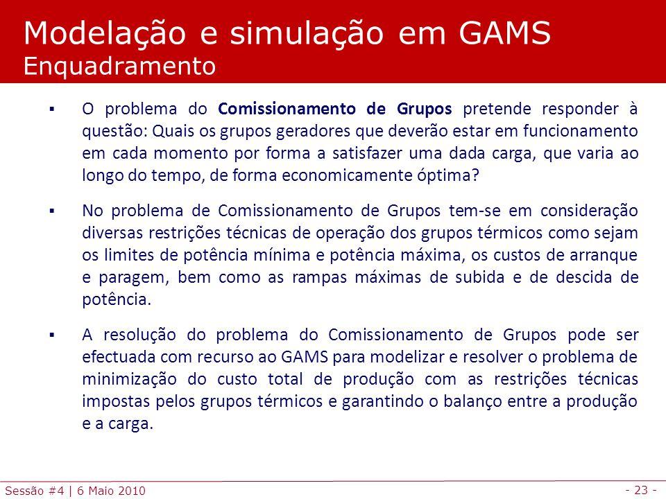 - 23 - Sessão #4 | 6 Maio 2010 O problema do Comissionamento de Grupos pretende responder à questão: Quais os grupos geradores que deverão estar em fu