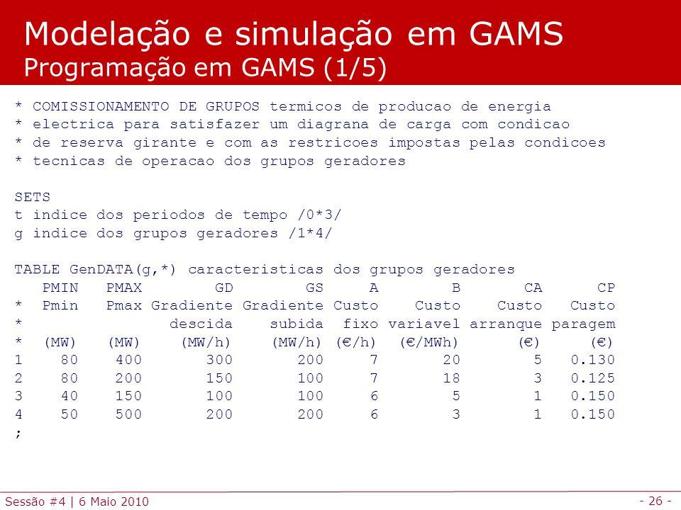 - 26 - Sessão #4 | 6 Maio 2010 * COMISSIONAMENTO DE GRUPOS termicos de producao de energia * electrica para satisfazer um diagrana de carga com condic