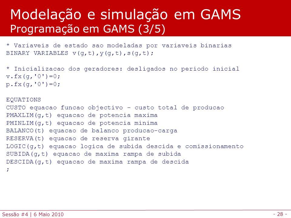 - 28 - Sessão #4 | 6 Maio 2010 * Variaveis de estado sao modeladas por variaveis binarias BINARY VARIABLES v(g,t),y(g,t),s(g,t); * Inicializacao dos g