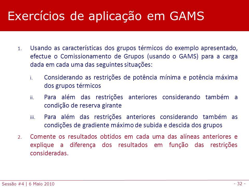 - 32 - Sessão #4 | 6 Maio 2010 1. Usando as características dos grupos térmicos do exemplo apresentado, efectue o Comissionamento de Grupos (usando o