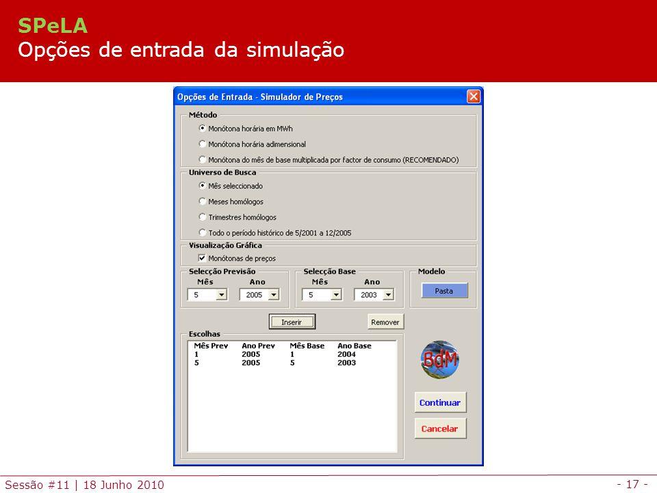 - 17 - Sessão #11 | 18 Junho 2010 SPeLA Opções de entrada da simulação