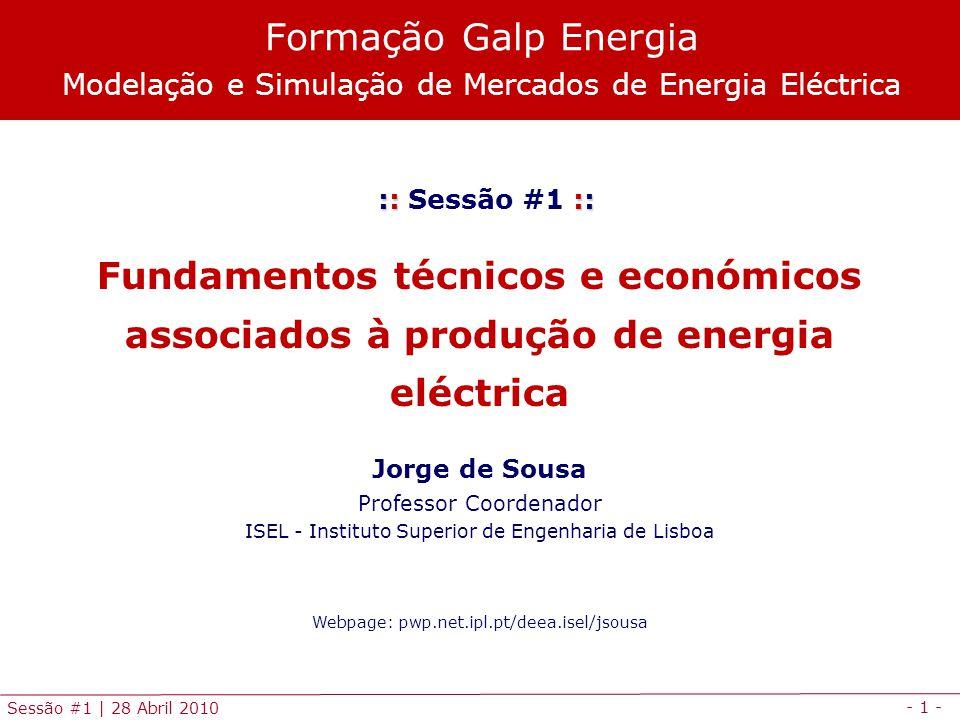 - 1 - Sessão #1 | 28 Abril 2010 :: :: :: Sessão #1 :: Fundamentos técnicos e económicos associados à produção de energia eléctrica Jorge de Sousa Prof
