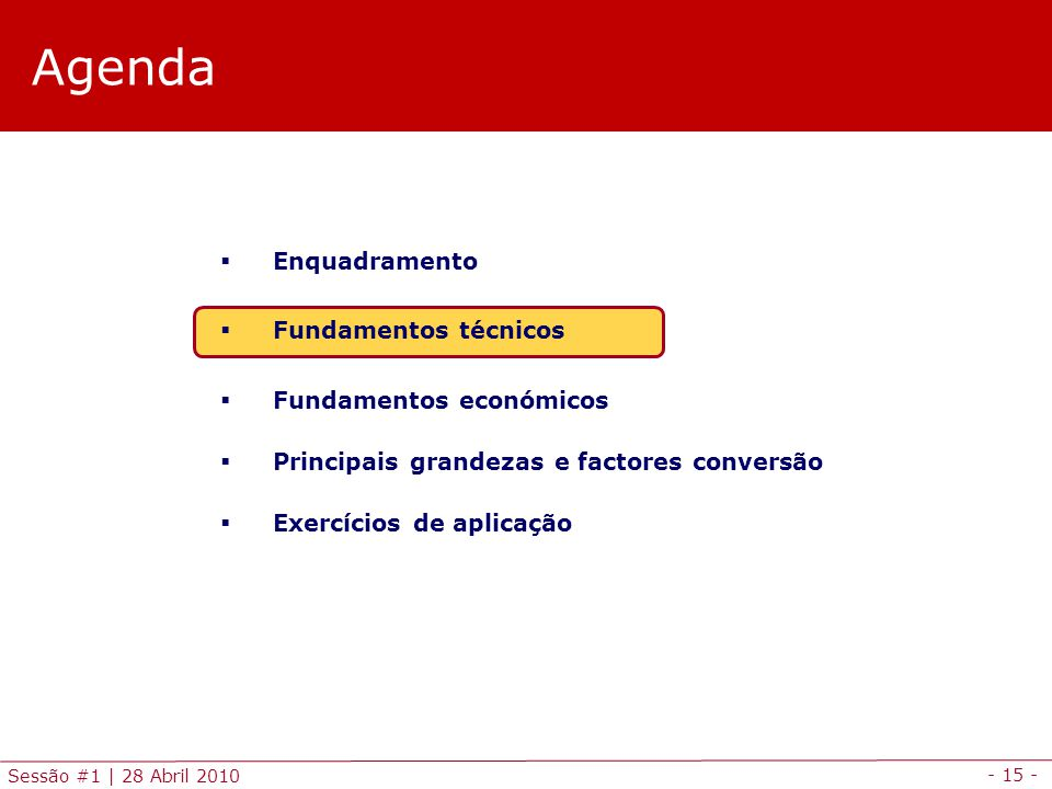 - 15 - Sessão #1 | 28 Abril 2010 Agenda Enquadramento Fundamentos técnicos Fundamentos económicos Principais grandezas e factores conversão Exercícios