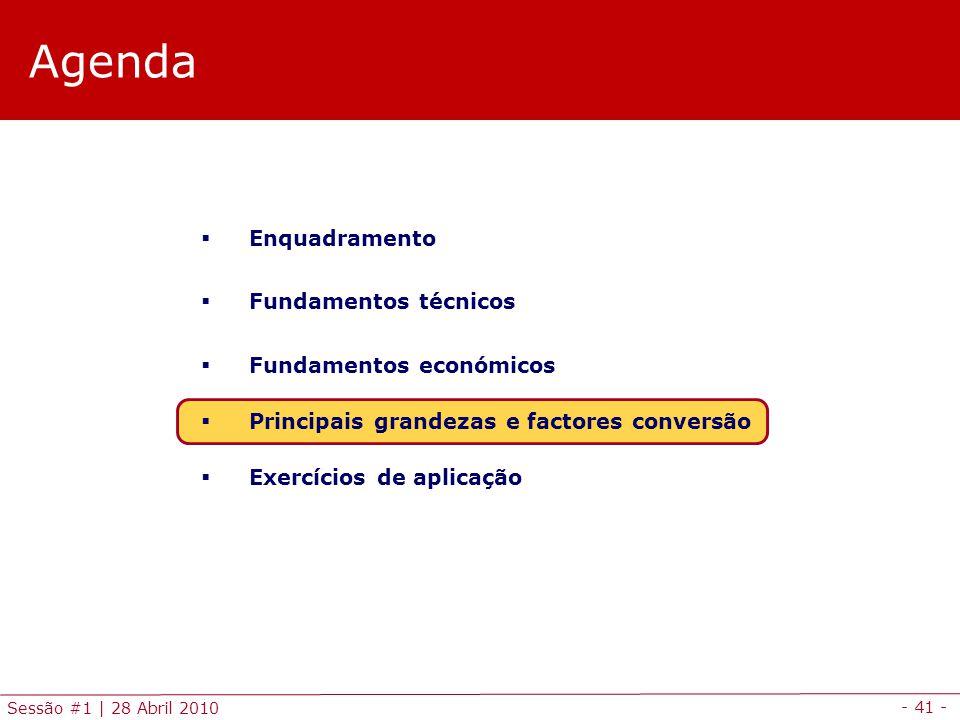 - 41 - Sessão #1 | 28 Abril 2010 Agenda Enquadramento Fundamentos técnicos Fundamentos económicos Principais grandezas e factores conversão Exercícios