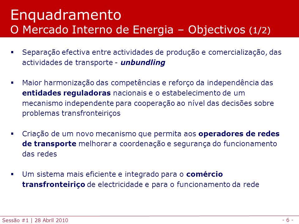 - 6 - Sessão #1 | 28 Abril 2010 Separação efectiva entre actividades de produção e comercialização, das actividades de transporte - unbundling Maior h