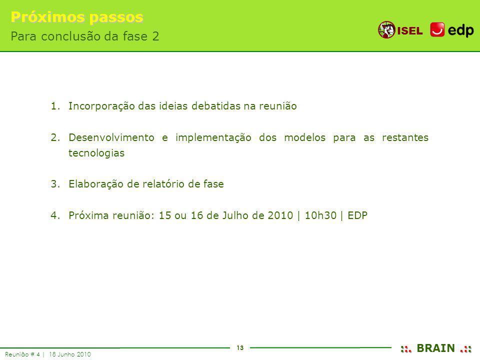13 ISEL ::..:: ::. BRAIN.:: Reunião # 4 | 18 Junho 2010 Próximos passos Para conclusão da fase 2 1.Incorporação das ideias debatidas na reunião 2.Dese