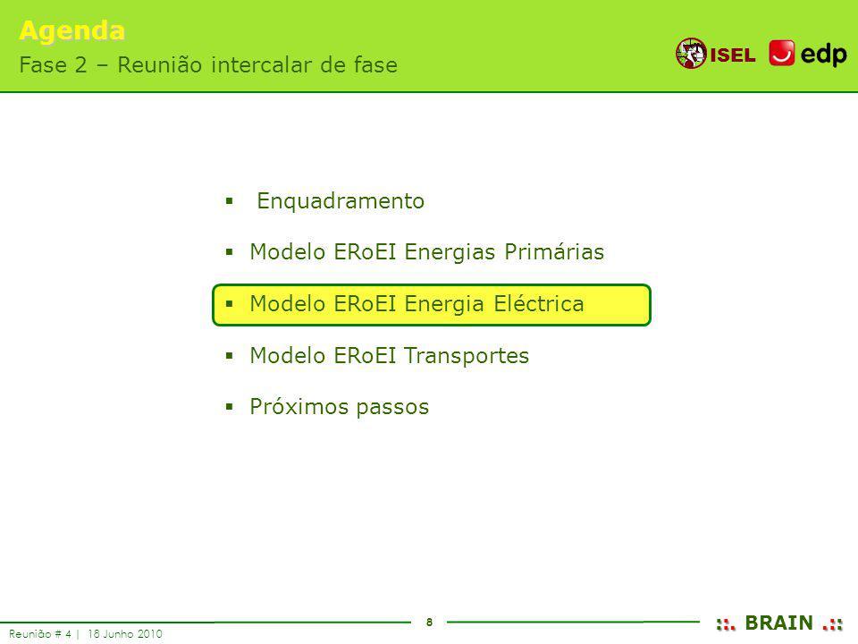 8 ISEL ::..:: ::. BRAIN.:: Reunião # 4 | 18 Junho 2010 Enquadramento Modelo ERoEI Energias Primárias Modelo ERoEI Energia Eléctrica Modelo ERoEI Trans