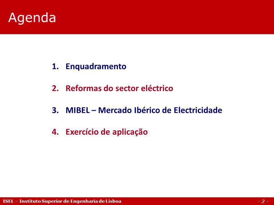 - 2 - Agenda ISEL – Instituto Superior de Engenharia de Lisboa 1.Enquadramento 2.Reformas do sector eléctrico 3.MIBEL – Mercado Ibérico de Electricida